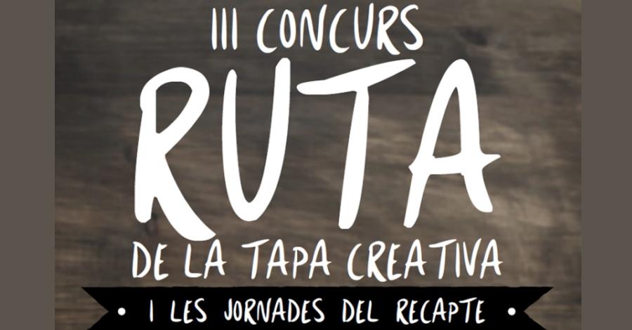 III Concurs de la Ruta de la tapa creativa. I Les Jornades del Recapte
